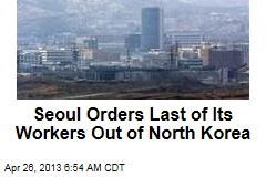 Seoul Orders Last of Its Workers Out of North Korea