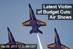 Latest Victim of Budget Cuts: Air Shows