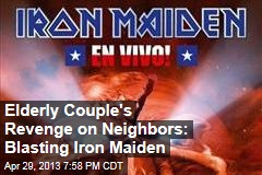Elderly Couple's Revenge on Neighbors: Blasting Iron Maiden