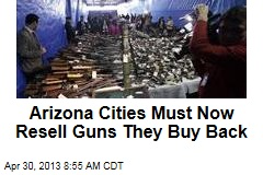 Arizona Cities Must Now Resell Guns They Buy Back