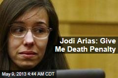 Jodi Arias: Give Me Death Penalty