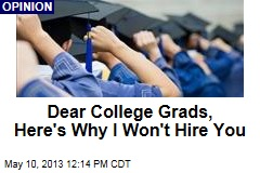 Dear College Grads, Here's Why I Won't Hire You