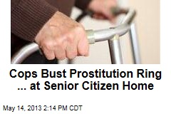 Cops Bust Prostitution Ring ... at Senior Citizen Home