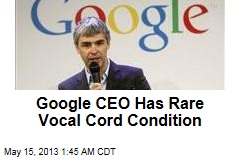 Google CEO Has Rare Vocal Cord Condition