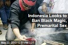 Indonesia Looks to Ban Black Magic, Premarital Sex