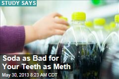 Soda as Bad for Your Teeth as Meth