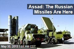 Assad: The Russian Missiles Are Here