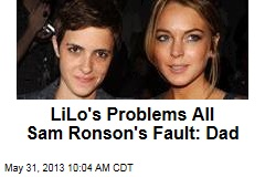 LiLo's Problems All Sam Ronson's Fault: Dad