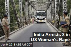 3 Arrested in India After US Woman's Rape