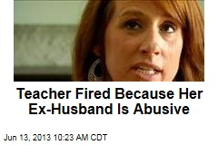 Teacher Fired Because Her Ex-Husband Is Abusive