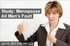 Study: Menopause All Men's Fault