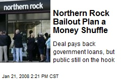 Northern Rock Bailout Plan a Money Shuffle