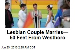 Lesbian Couple Marries— 50 Feet From Westboro