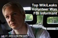 Top WikiLeaks Volunteer Was FBI Informant
