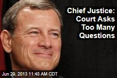 Chief Justice: Court Asks Too Many Questions