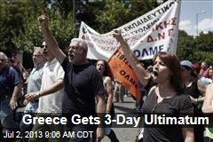 Greece Gets 3-Day Ultimatum