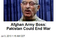 Afghan Army Boss: Pakistan Could End War