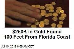 $250K in Gold Found 100 Feet From Florida Coast