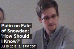 Putin on Fate of Snowden: 'How Should I Know?'