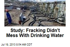 Study: Fracking Doesn't Mess With Drinking Water