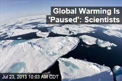 Global Warming Is 'Paused': Scientists