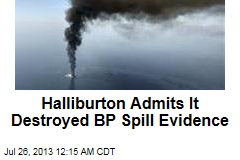 Halliburton Admits Destroying Evidence Over BP Spill