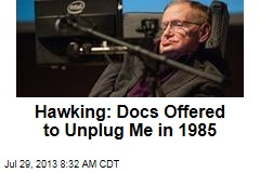 Hawking: Docs Offered to Unplug Me in 1985