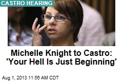 Michelle Knight to Castro: 'Your Hell Is Just Beginning'