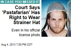 Court Says 'Pastafarian' Has Right to Wear Strainer Hat