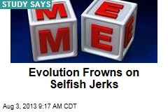 Evolution Frowns on Selfish Jerks