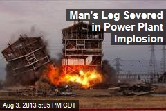 Man's Leg Severed in Power Plant Implosion
