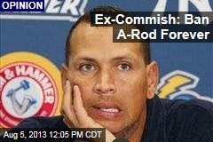 Ex-Commish: Ban A-Rod Forever