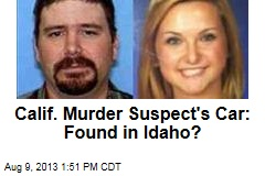 Calif. Murder Suspect's Car: Found in Idaho?