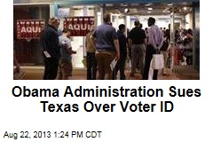Obama Administration Sues Texas Over Voter ID
