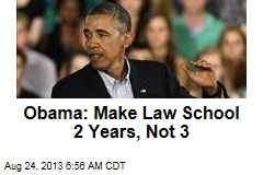 Obama: Make Law School 2 Years, Not 3