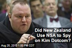 Did New Zealand Use NSA to Spy on Kim Dotcom?