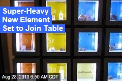Super-Heavy New Element Set to Join Table