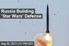 Russia Building 'Star Wars' Defense