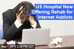 US Hospital Now Offering Rehab for ... Internet Addicts