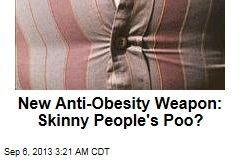 New Anti-Obesity Weapon: Skinny People's Poo?