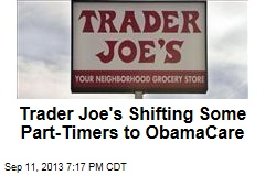 Trader Joe's Shifting Some Part-Timers to ObamaCare