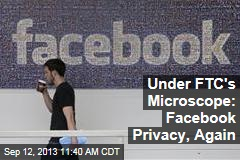 Under FTC's Microscope: Facebook Privacy, Again
