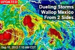 Dueling Storms Wallop Mexico From 2 Sides