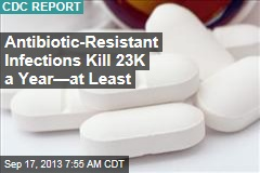 Antibiotic-Resistant Infections Kill 23K a Year—at Least