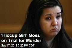 'Hiccup Girl' Goes on Trial for Murder