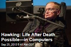 Hawking: Life After Death Possible—in Computers