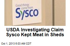 USDA Investigating Claim Sysco Kept Meat in Sheds