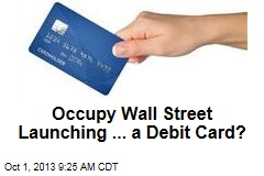 Occupy Wall Street Launching ... a Debit Card?