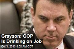 Grayson: GOP Is Drinking on Job