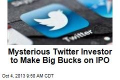 Mysterious Twitter Investor to Make Big Bucks on IPO